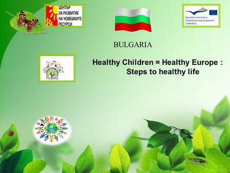 Healthy Children = Healthy Europe : Steps to healthy life BULGARIA.