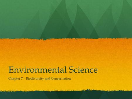 Environmental Science Chapter 7 – Biodiversity and Conservation.