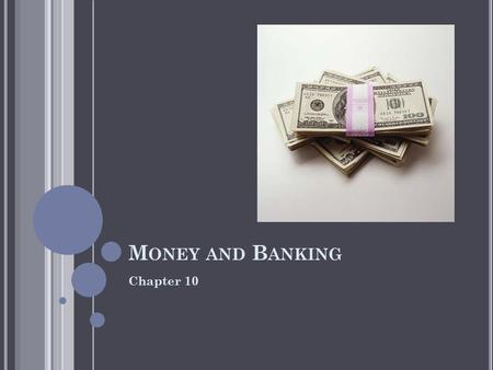 M ONEY AND B ANKING Chapter 10. M ONEY Money is anything that serves as a medium of exchange, unit of account or store of value Medium of exchange- determines.