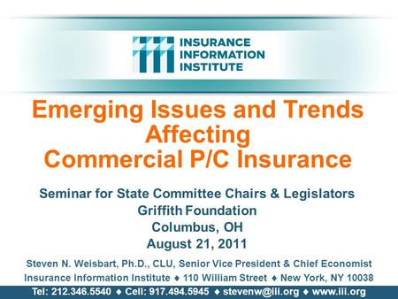 Emerging Issues and Trends Affecting Commercial P/C Insurance Seminar for State Committee Chairs & Legislators Griffith Foundation Columbus, OH August.