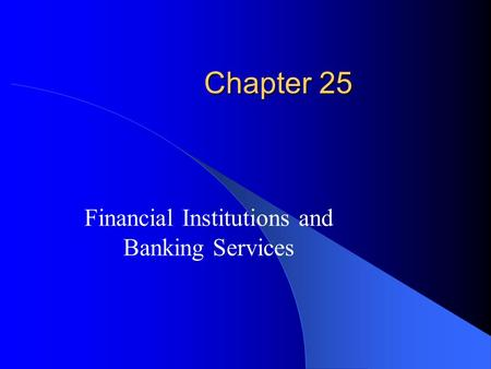 Chapter 25 Financial Institutions and Banking Services.
