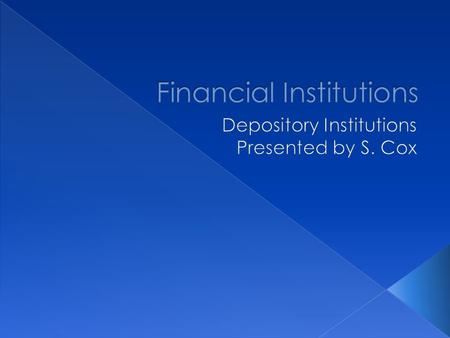  Describe the various types of depository institutions  Discuss types of deposit insurance.