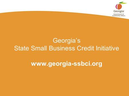 Georgia's State Small Business Credit Initiative www.georgia-ssbci.org.