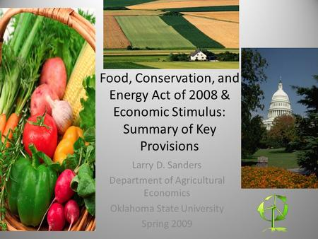 Food, Conservation, and Energy Act of 2008 & Economic Stimulus: Summary of Key Provisions Larry D. Sanders Department of Agricultural Economics Oklahoma.