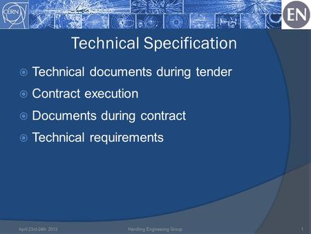 Technical Specification April 23rd-24th 2013Handling Engineering Group1  Technical documents during tender  Contract execution  Documents during contract.