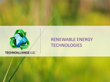 RENEWABLE ENERGY TECHNOLOGIES. About us TechnoАlliance Limited liability company 1.