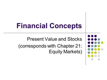 Financial Concepts Present Value and Stocks (corresponds with Chapter 21: Equity Markets)
