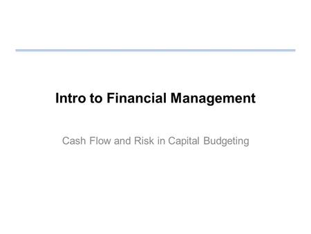 Intro to Financial Management Cash Flow and Risk in Capital Budgeting.