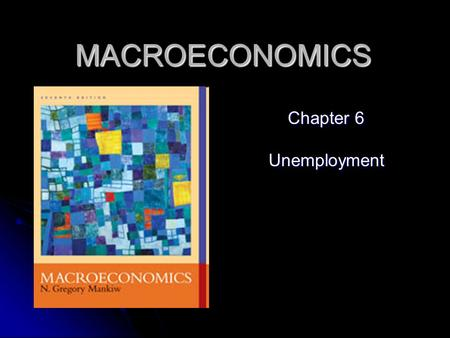 MACROECONOMICS Chapter 6 Unemployment. 2 Steady State The labor market is in equilibrium. The labor market is in equilibrium. No unemployment = long-run.