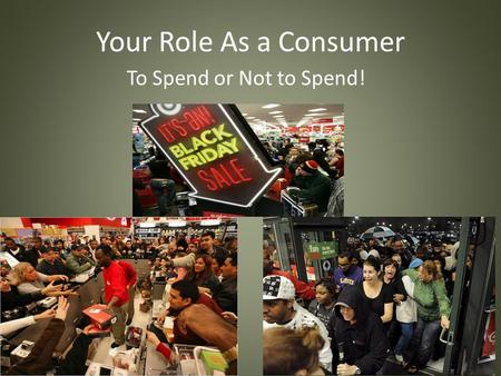 Your Role As a Consumer To Spend or Not to Spend!.