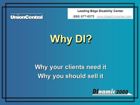 Why DI? Why your clients need it Why you should sell it Why your clients need it Why you should sell it Leading Edge Disability Center (888) 677-6575 www.disabilitycenter.comwww.disabilitycenter.com.