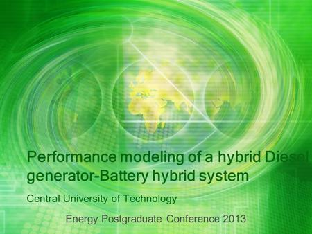 Performance modeling of a hybrid Diesel generator-Battery hybrid system Central University of Technology Energy Postgraduate Conference 2013.