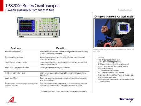 TPS2000 Series Oscilloscopes Powerful productivity from bench to field Features Featuring:  100 MHz and 200 MHz models  2 or 4 isolated analog channels.