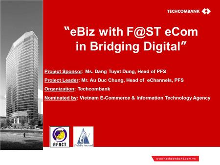 """ eBiz with eCom in Bridging Digital "" <strong>Project</strong> Sponsor: Ms. Dang Tuyet Dung, Head of PFS <strong>Project</strong> Leader: Mr. Au Duc Chung, Head of eChannels, PFS."