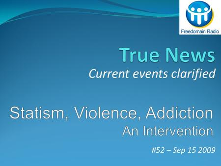 #52 – Sep 15 2009 Current events clarified. Addiction – A Definition 1. A physical or psychological need for a habit-forming substance, such as a drug.