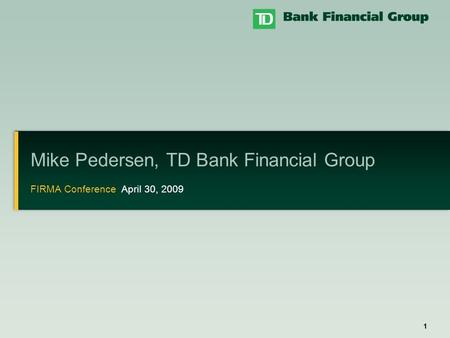 1 Mike Pedersen, TD Bank Financial Group FIRMA Conference April 30, 2009.