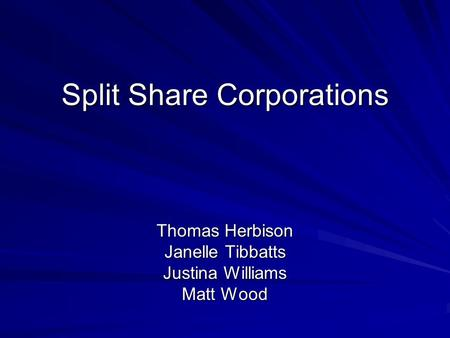 Split Share Corporations Thomas Herbison Janelle Tibbatts Justina Williams Matt Wood.