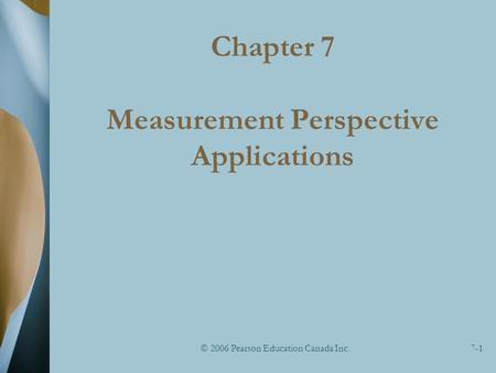 © 2006 Pearson Education Canada Inc.7-1 Chapter 7 Measurement Perspective Applications.