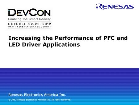 Renesas Electronics America Inc. © 2012 Renesas Electronics America Inc. All rights reserved. Increasing the Performance of PFC and LED Driver Applications.