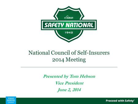 National Council of Self-Insurers 2014 Meeting Presented by Tom Hebson Vice President June 2, 2014.