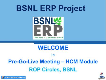 WELCOME in Pre-Go-Live Meeting – HCM Module ROP Circles, BSNL BSNL ERP Project.
