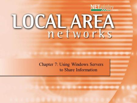Chapter 7: Using Windows Servers to Share Information.