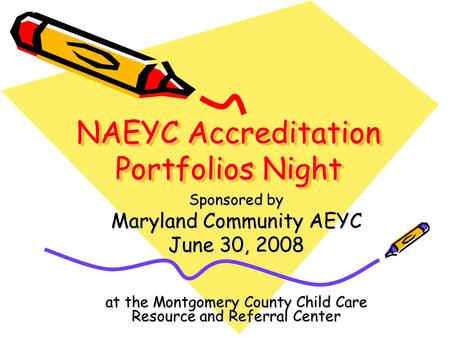 NAEYC Accreditation Portfolios Night Sponsored by Maryland Community AEYC June 30, 2008 at the Montgomery County Child Care Resource and Referral Center.