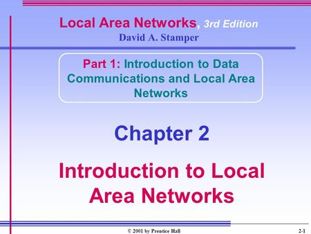 © 2001 by Prentice Hall 2-1 Local Area Networks, 3rd Edition David A. Stamper Part 1: Introduction to Data Communications and Local Area Networks Chapter.