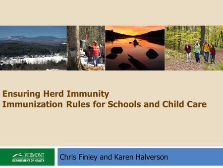 Chris Finley and Karen Halverson Ensuring Herd Immunity Immunization Rules for Schools and Child Care.