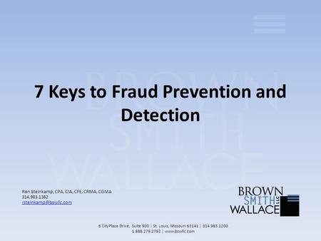 7 Keys to Fraud Prevention and Detection Ron Steinkamp, CPA, CIA, CFE, CRMA, CGMA 314.983.1382 6 CityPlace Drive, Suite 900 │ St.