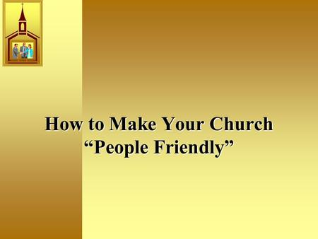 "How to Make Your Church ""People Friendly"". It Starts With An Attitude ""Your attitude should be the same as that of Christ Jesus: Who, being in very nature."