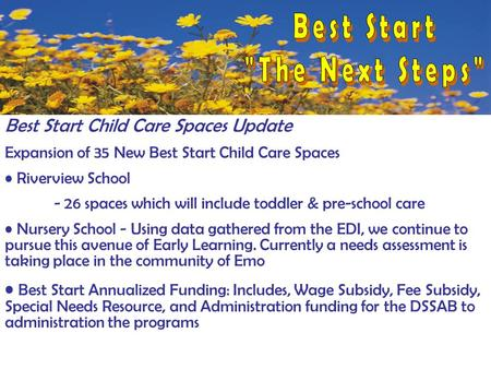 Best Start Child Care Spaces Update Expansion of 35 New Best Start Child Care Spaces Riverview School - 26 spaces which will include toddler & pre-school.