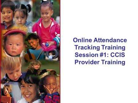 Online Attendance Tracking Training Session #1: CCIS Provider Training.
