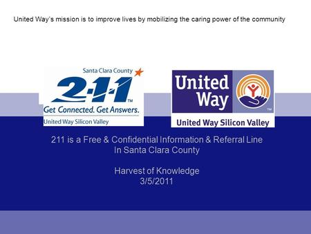 United Way's mission is to improve lives by mobilizing the caring power of the community 211 is a Free & Confidential Information & Referral Line In Santa.