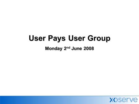 User Pays User Group Monday 2 nd June 2008. 2 Today's Agenda  Introduction (HB)  Review of minutes & actions (TD)  Contractual Change  IAD performance.