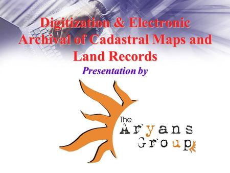 Digitization & Electronic Archival of Cadastral Maps and Land Records Presentation by.