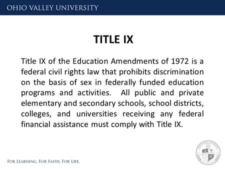 TITLE IX Title IX of the Education Amendments of 1972 is a federal civil rights law that prohibits discrimination on the basis of sex in federally funded.