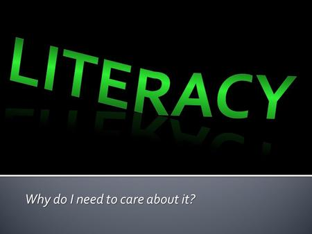 Why do I need to care about it?. Literacy refers to a person's ability to both understand and create messages in a variety of contexts and situations.