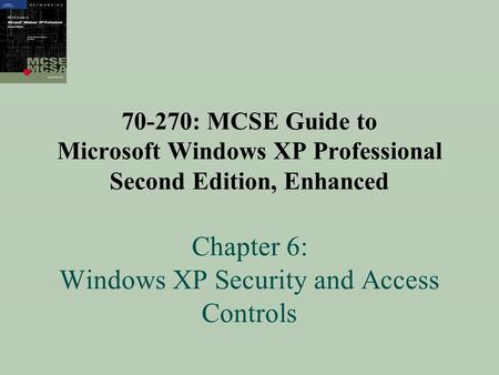 70-270: MCSE Guide to Microsoft Windows XP Professional Second Edition, Enhanced Chapter 6: Windows XP Security and Access Controls.