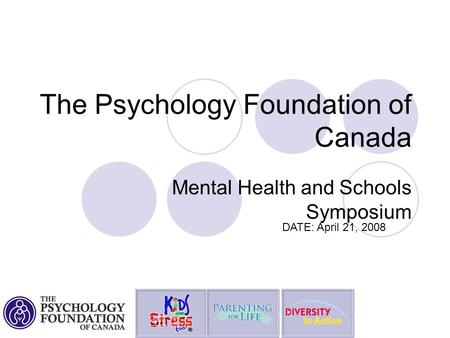 The Psychology Foundation of Canada Mental Health and Schools Symposium DATE: April 21, 2008.