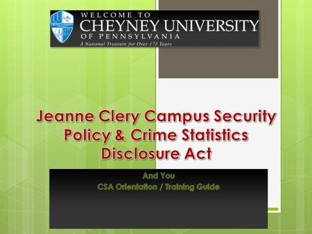 Table of contents Page 3: The Clery Act, what's that? Page 4: What does it have to do with you? Page 5: What and who is a Campus Security Authority.