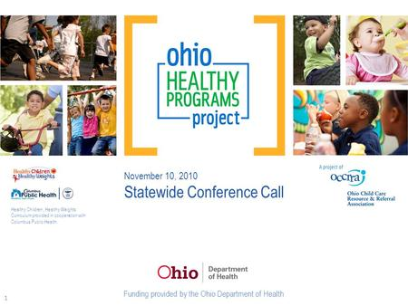 November 10, 2010 Statewide Conference Call Healthy Children, Healthy Weights Curriculum provided in cooperation with Columbus Public Health. Funding provided.