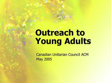 Outreach to Young Adults Canadian Unitarian Council ACM May 2005.