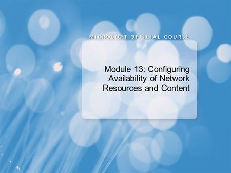 Module 13: Configuring Availability of Network Resources and Content.