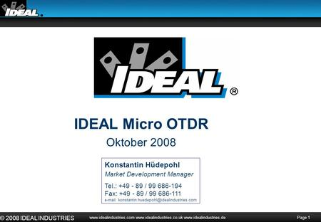 Page 1 © 2008 IDEAL INDUSTRIES www.idealindustries.com www.idealindustries.co.uk www.idealindustries.de IDEAL Micro OTDR Oktober 2008 Konstantin Hüdepohl.