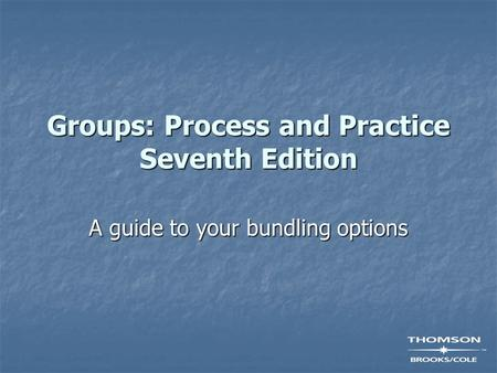 Groups: Process and Practice Seventh Edition A guide to your bundling options.