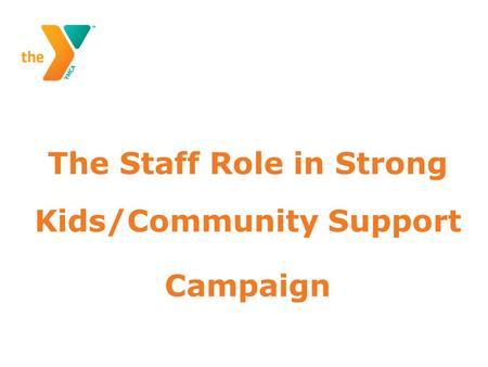 The Staff Role in Strong Kids/Community Support Campaign.