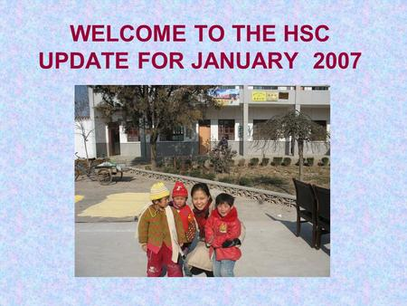 WELCOME TO THE HSC UPDATE FOR JANUARY 2007. Training for the rural community Richard and Philip (nurse trainers from Australia) did First Aid and advanced.