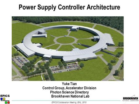 Power Supply Controller Architecture Yuke Tian Control Group, Accelerator Division Photon Science Directory Brookhaven National Lab EPICS Collaboration.
