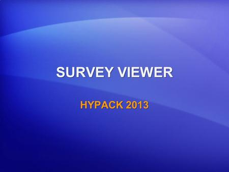 SURVEY VIEWER HYPACK 2013. Sending SURVEY Windows Across the Network to Non-HYPACK Computers. HYPACK Computer Non-HYPACK Computer Running SURVEY VIEWER.